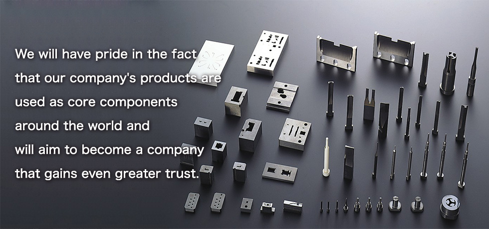 We will have pride in the fact that our company's products are used as core components around the world and will aim to become a company that gains even greater trust.